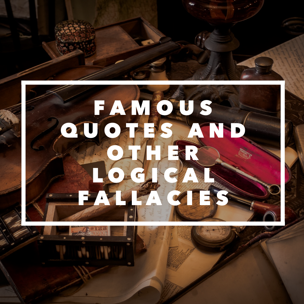 Famous Quotes, and Other Logical Fallacies