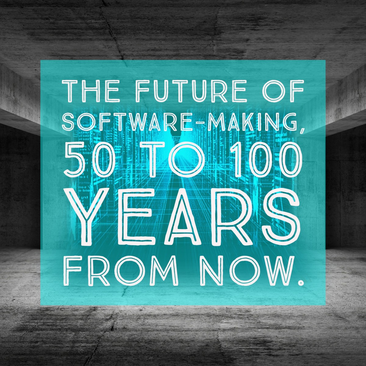 The Future of Software-Making, 50 to 100 Years From Now